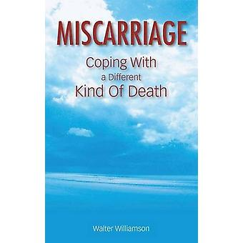 Miscarriage - Coping with a Different Kind of Death by Walter Williams