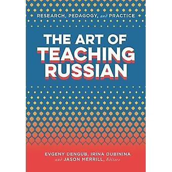 The Art of Teaching Russian by Contributions by Evgeny Dengub & Contributions by Irina Dubinina & Contributions by Jason Merrill & Contributions by Aline Germain Rutherford & Contributions by Cynthia Lee Martin & Contributions by A