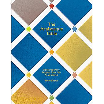 The Arabesque Table Contemporary Recipes from the Arab World