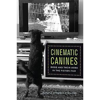 Cinematic Canines by Contributions by Adrienne L McLean & Contributions by Joanna E Rapf & Contributions by Kathryn Fuller Seeley & Contributions by Jeremy Groskopf & Contributions by Sara Ross & Contributions by James Ca