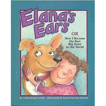 Elanas Ears or How I Became the Best Big Sister in the World by Gloria Roth Lowell