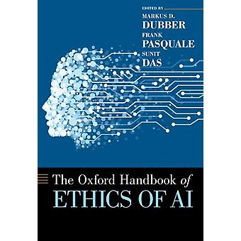 Oxford Handbook of Ethics of AI by Dubber & Markus Professor of Law & Criminology and Director of the Centre for Ethics & Professor of Law & Criminology and Director of the Centre for Ethics & University of TorontoPasquale & Frank Pipe