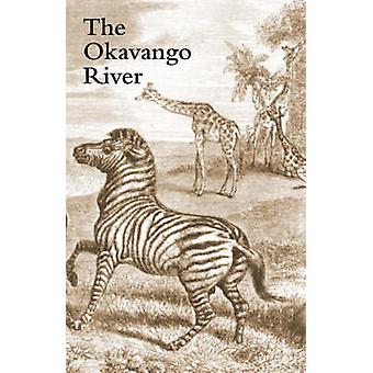 The Okavango River A Narrative of Travel Exploration and Adventure by Andersson & Charles & John