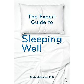 The Expert Guide to Sleeping Well Everything you Need to Know to get a Good Night's Sleep