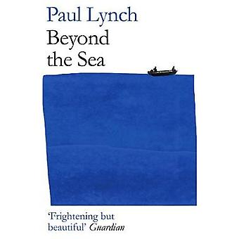 Beyond the Sea From the winner of the Kerry Group Irish Novel of the Year Award 2018