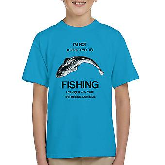 I'm Not Addicted To Fishing I Can Quit Any Time The Missus Makes Me Kid's T-Shirt