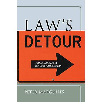 Law's Detour - Justice Displaced in the Bush Administration by Peter M