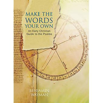Make the Words Your Own - An Early Christian Guide to the Psalms by Be