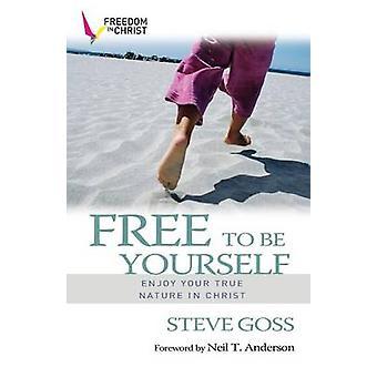 Fri att vara dig själv - Njut av din sanna natur i Kristus av Steve Goss-