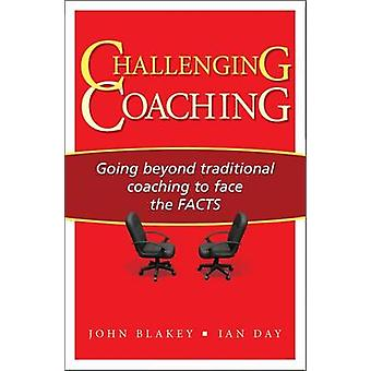 Challenging Coaching - Going Beyond Traditional Coaching to Face the F