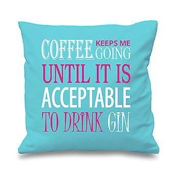 Aqua Cushion Cover Coffee Keeps Me Going Until It Is Acceptable To Drink Gin 16