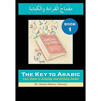 The Key to Arabic - Fast Track to Reading and Writing Arabic - Bk. 1 by