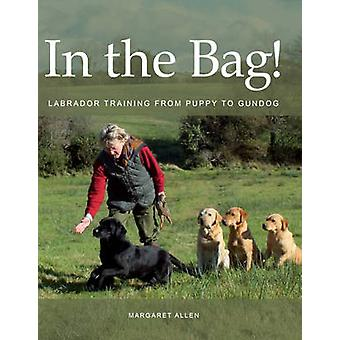 In the Bag! - Labrador Training from Puppy to Gundog by Margaret Allen