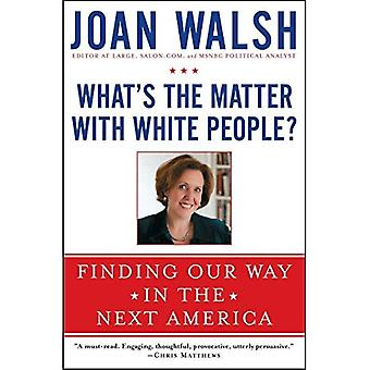 Vad är det med vita människor?: att hitta vår väg i Amerikas nästa
