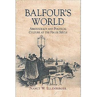 Balfour's World: Aristocracy and Political Culture at the Fin de Sio+cle