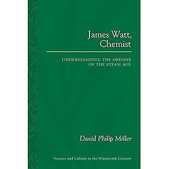 James Watt, scheikundige: Begrijpen van de oorsprong van de leeftijd van de stoom (Science & cultuur in de negentiende eeuw)