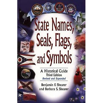 State Names Seals Flags and Symbols A Historical Guide Revised and Expanded by Shearer & Benjamin F.