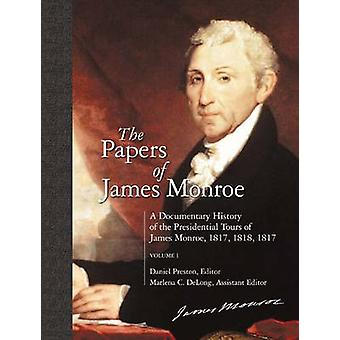 The Papers of James Monroe A Documentary History of the Presidential Tours of James Monroe 1817 1818 1819 Volume 1 by Monroe & James