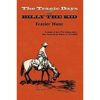 The Tragic Days of Billy the Kid by Hunt & Frazier