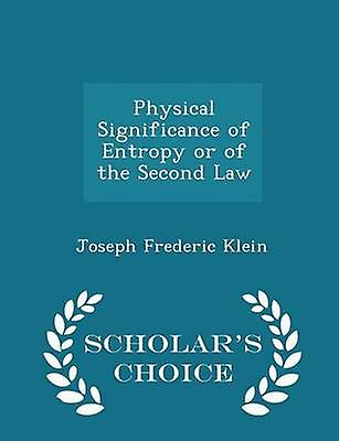 Physical Significance of Entropy or of the Second Law  Scholars Choice Edition by Klein & Joseph Frederic