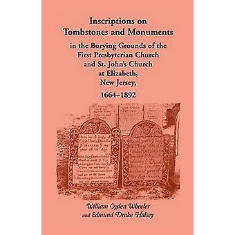 Indskrifter på gravstene og monumenter i begrave begrundelsen for den første presbyterianske kirke og St. Johns kirke på Elizabeth New Jersey 1664 af Wheeler & William Ogden