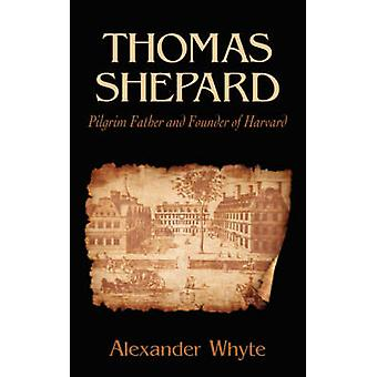 Thomas Shepard Pilgrim Father and Founder of Harvard by Whyte & Alexander