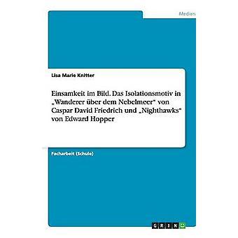 Einsamkeit im Bild. Das Isolationsmotiv i Wanderer ber dem Nebelmeer von Caspar David Friedrich und Nighthawks von Edward Hopper av Knitter & Lisa Marie