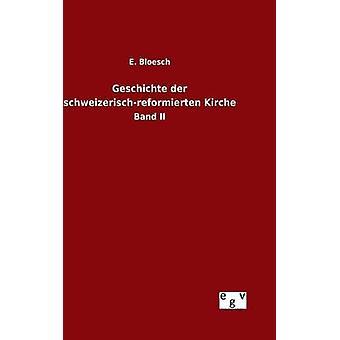 Geschichte der schweizerischreformierten Kirche by Bloesch & E.