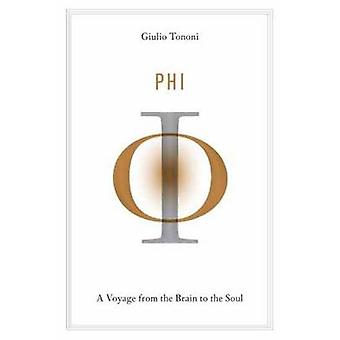 Phi - A Voyage from the Brain to the Soul by Giulio Tononi - 978030790