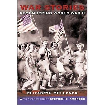 War Stories - Remembering World War II by Elizabeth Mullener - Stephen