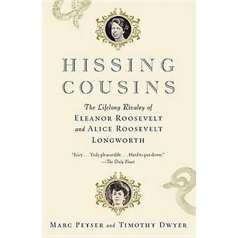 Hissing Cousins - The Lifelong Rivalry of Eleanor Roosevelt and Alice
