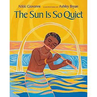 The Sun Is So Quiet by Nikki Giovanni - Ashley Bryan - 9781250046697