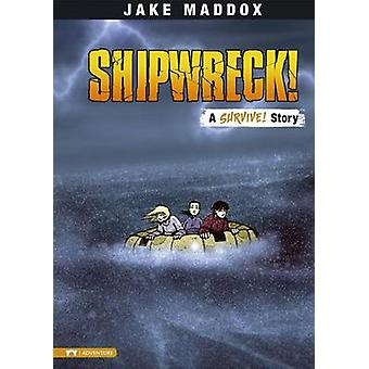 Shipwreck! - A Survive! Story by Jake Maddox - Sean Tiffany - 97814342