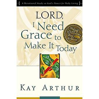 Lord - I Need Grace to Make it - Lord - I Need Grace to Make it Today