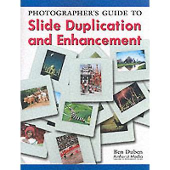 Photographer's Guide to Slide Duplication and Enhancement by Ben Dube