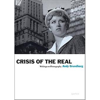 Crisis of the Real - Writings on Photography by Andy Grundberg - 97815