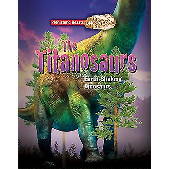 Titanosaur - Prehistoric Beasts Uncovered - The Giant Earth Shaking Di