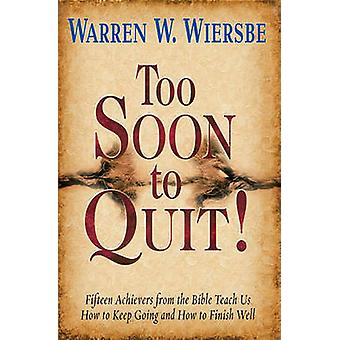 Too Soon to Quit! - Fifteen Achievers from the Bible Teach Us How to K