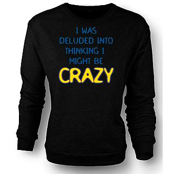 Womens Sweatshirt ich verblendet in war denken, ich könnte verrückt werden