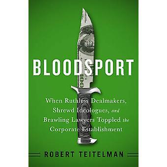Bloodsport - quand impitoyable Dealmakers - idéologues perspicaces - et Brawli