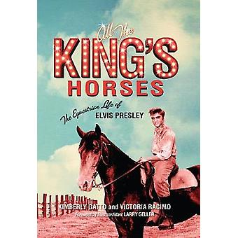All the King's Horses - The Equestrian Life of Elvis Presley by Kimber