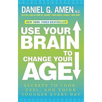 Use Your Brain to Change Your Age - Secrets to Look - Feel - and Think