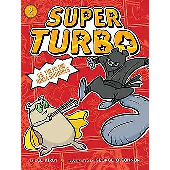 Super Turbo vs. the Flying Ninja Squirrels by Lee Kirby - George O'Co