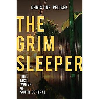 The Grim Sleeper - The Lost Women of South Central by Christine Pelise