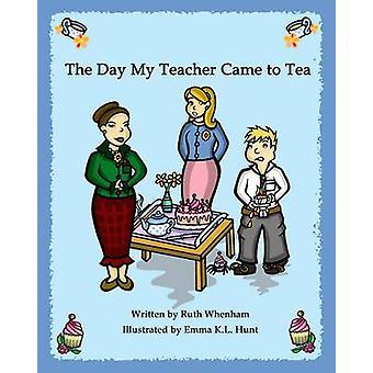 The Day My Teacher Came to Tea by Whenham & Ruth