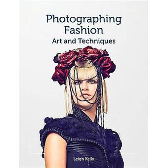 Photographing Fashion  Art and Techniques by Leigh Keily
