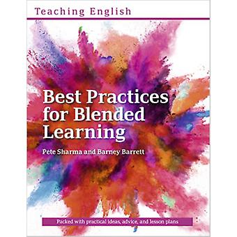 Best Practices for Blended Learning  Practical ideas and advice for language teachers and school managers running Blended Learning courses by Edited by Pete Sharma & Edited by Barney Barrett
