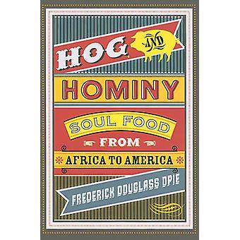 Hog and Hominy - Soul Food from Africa to America by Frederick Douglas