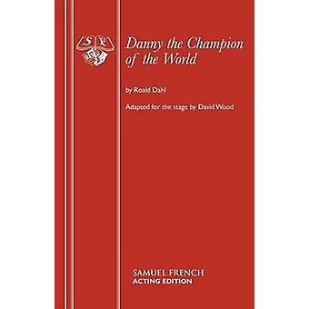 Danny the Champion of the World by Dahl & Roald