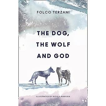 Dog the Wolf and God by Folco Terzani